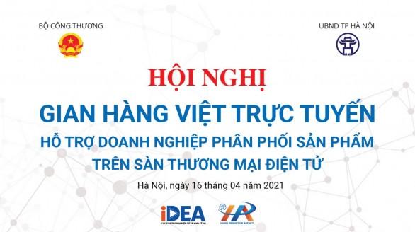 Hội nghị Gian hàng Việt trực tuyến: Hỗ trợ Doanh nghiệp phân phối sản phẩm trên sàn Thương mại Điện tử